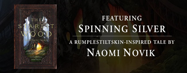 <em>The Starlit Wood</em> features a new short story from Naomi Novik, inspired by Rumplestiltskin. Details here!