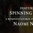 <em>The Starlit Wood</em> features a new short story from Naomi Novik, inspired by Rumplestiltskin. Details here!